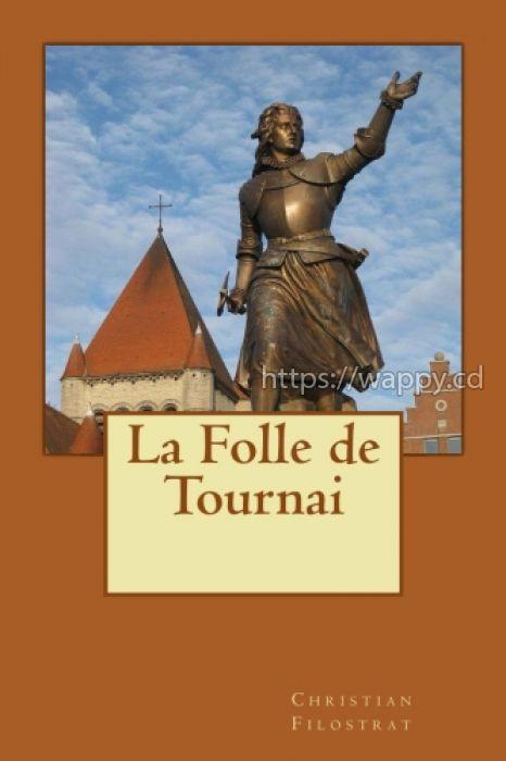 La Folle de Tournai - histoire biographique